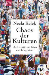 Chaos der Kulturen - Die Debatte um Islam und Integration