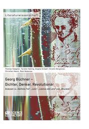 """Georg Büchner – Dichter, Denker, Revolutionär - Analysen zu """"Dantons Tod"""", """"Lenz"""", """"Leonce und Lena"""" und """"Woyzeck"""""""