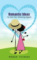 Roman TicIdeas: Romantic Ideas to Get Her Glowing Again