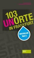 Frank Berger: 103 Unorte in Frankfurt