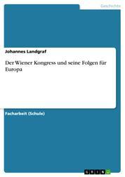 Der Wiener Kongress und seine Folgen für Europa