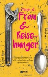 Mann und Frau und Reisehunger - Küchengeschichten und Schicksalsschläge auf der Seidenstraße