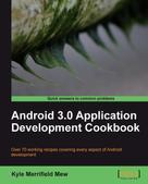 Kyle Merrifield Mew: Android 3.0 Application Development Cookbook