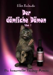 Der dämliche Dämon - Ein humorvoller Fantasy-Roman