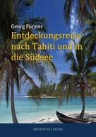 Georg Forster: Entdeckungsreise nach Tahiti und in die Südsee