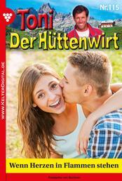 Toni der Hüttenwirt 115 – Heimatroman - Wenn Herzen in Flammen stehen