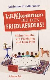 Willkommen bei den Friedlaenders! - Meine Familie, ein Flüchtling und kein Plan