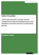 """Kathrin Friesenbiller: """"Stolz und Vorurteil"""" von Jane Austen: Charakterisierung der Hauptpersonen und Parallelen zwischen Autorin und Elizabeth Bennet"""