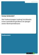 Svenja Gerbendorf: Die Vorbereitungen Ludwig Leichhardts erster Australienexpedition im Spiegel seiner Korrespondenzen
