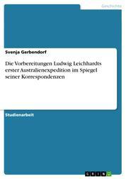 Die Vorbereitungen Ludwig Leichhardts erster Australienexpedition im Spiegel seiner Korrespondenzen