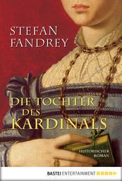 Die Tochter des Kardinals - Historischer Roman