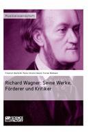 Friedrich Bielfeldt: Richard Wagner. Seine Werke, Förderer und Kritiker