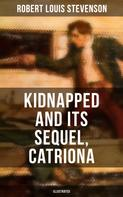 Robert Louis Stevenson: KIDNAPPED and Its Sequel, Catriona (Illustrated)