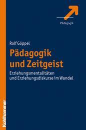 Pädagogik und Zeitgeist - Erziehungsmentalitäten und Erziehungsdiskurse im Wandel