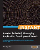 Timothy Bish: Instant Apache ActiveMQ Messaging Application Development How-to