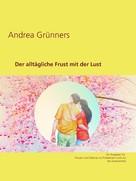 Andrea Grünners: Der alltägliche Frust mit der Lust