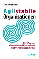 Richard Pircher: Agilstabile Organisationen