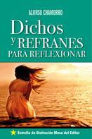 Alonso Chamorro: Dichos y Refranes para Reflexionar