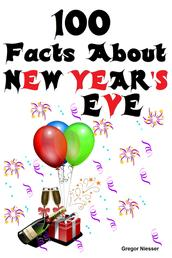 100 Facts about New Year's Eve - Bizarre, Strange and Curious Facts about New Year's Eve and New Year's Day