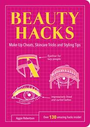 Beauty Hacks - Make-Up Cheats, Skincare Tricks and Styling Tips