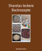 Sharela Koch: Sharelas leckere Backrezepte