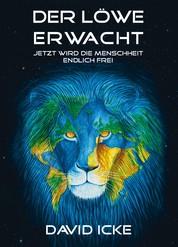 Der Löwe erwacht - Jetzt wird die Menschheit endlich frei