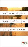 Wolfgang Büscher: Ein Frühling in Jerusalem ★★★★★