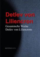 Detlev von Liliencron: Gesammelte Werke Detlev von Liliencrons