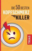 Fritz Müller: Die 50 besten Kopfschmerz-Killer ★★★★
