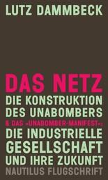 """DAS NETZ - Die Konstruktion des Unabombers & Das """"Unabomber-Manifest"""": Die Industrielle Gesellschaft und ihre Zukunft - Nautlius Flugschrift"""