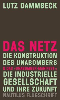 """DAS NETZ - Die Konstruktion des Unabombers & Das """"Unabomber-Manifest"""": Die Industrielle Gesellschaft und ihre Zukunft"""