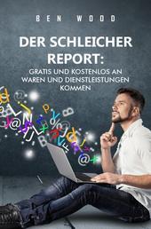 Der Schleicher Report: - Gratis und Kostenlos an Waren und Dienstleistungen kommen.