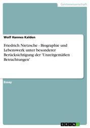 Friedrich Nietzsche - Biographie und Lebenswerk unter besonderer Berücksichtigung der 'Unzeitgemäßen Betrachtungen'