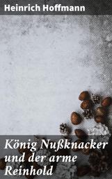 König Nußknacker und der arme Reinhold - Ein Kindermährchen in Bildern
