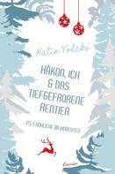 Katie Volckx: Håkon, ich und das tiefgefrorene Rentier (P.S. Fröhliche Weihnachten)