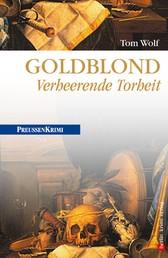 Goldblond - Verheerende Torheit - Preußen Krimi (anno 1778)