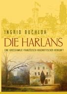 Ingrid Buchloh: Die Harlans. Eine Großfamilie französisch-hugenottischer Herkunft