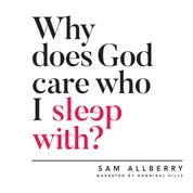 Why Does God Care Who I Sleep With? (Unabridged)