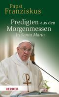 Franziskus (Papst): Predigten aus den Morgenmessen in Santa Marta ★★★★★