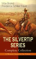 Max Brand / Frederick Schiller Faust: THE SILVERTIP SERIES – Complete Collection: 11 Western Classics in One Volume