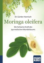 Moringa oleifera. Kompakt-Ratgeber - Die heilsame Kraft des ayurvedischen Wunderbaums