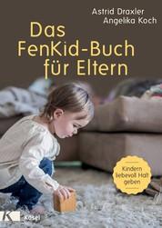 Das FenKid-Buch für Eltern - Kindern von 0-3 Jahren liebevoll Halt geben -