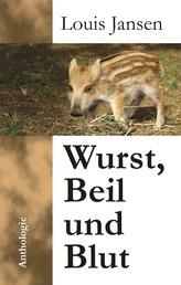 Wurst, Beil und Blut. Anthologie