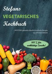 Stefans vegetarisches Kochbuch - ...weitere gesunde, schnelle & einfach Rezepte. 100% für wohltätige Zwecke!