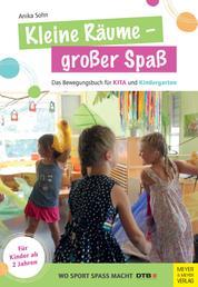 Kleine Räume - großer Spaß - Das Bewegungsbuch für KITA und Kindergarten für Kinder ab 2 Jahren