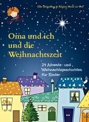 Oma und ich und die Weihnachtszeit - Advents- und Weihnachtsgeschichten für Kinder