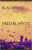 Fred M. White: Blackmail!