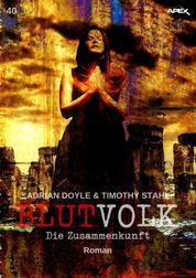 BLUTVOLK, Band 40: DIE ZUSAMMENKUNFT - Die große Vampir-Saga von Adrian Doyle & Timothy Stahl