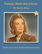 Cynthia Lynne David: Frenchy: World War II Nurse