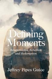 Defining Moments - Relationships, Rebellion and Redemption